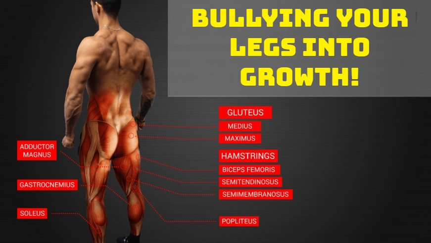Bullying Your Legs Into Growth!
