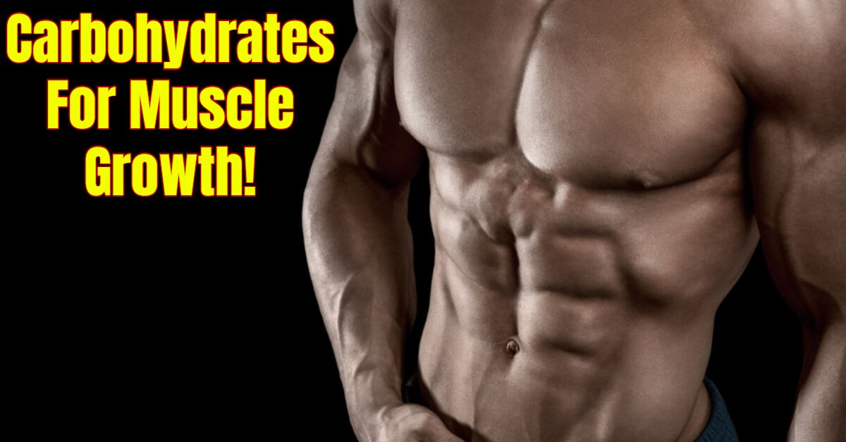 Carbohydrates For Muscle Growth!