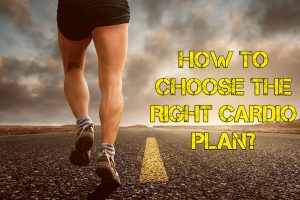 HOW TO CHOOSE THE RIGHT CARDIO PLAN?